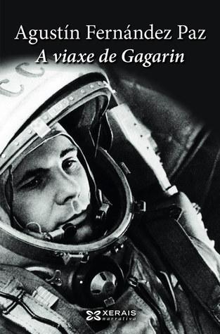A viaxe de Gagarin Agustín Fernández Paz