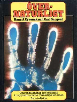 Övernaturligt: om spekulationer och forskning kring paranormala mänskliga fenomen  by  Hans Jürgen Eysenck