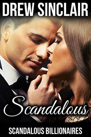 Scandalous: Scandalous Billionaires (The Scandalous Billionaires Book 1)  by  Drew Sinclair