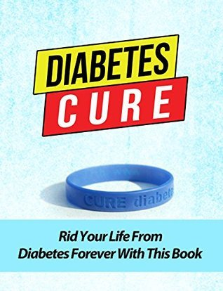 Diabetes Cure: Rid Your Life From Diabetes Forever (Bonus FREE 3x Downloadable Audio CDs)  by  Mitch White