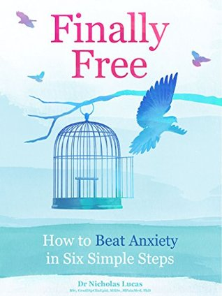 Finally Free: How to Beat Anxiety in Six Simple Steps Dr Nic Lucas