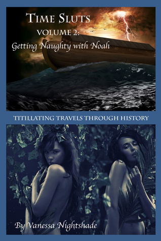 Time Sluts Volume 2: Getting Naughty With Noah  by  Vanessa Nightshade