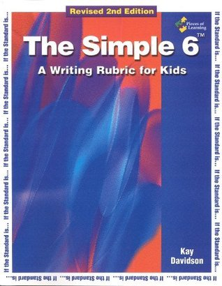 The Simple 6(TM) A Writing Rubric for Kids Revised 2nd Edition Kay Davidson