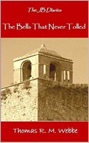 The Bells that Never Tolled (The JB Diaries Book 3)  by  Thomas R.M. Webbe