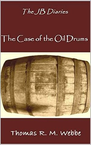 The Case of the Oil Drums: The JB Diaries Thomas R.M. Webbe