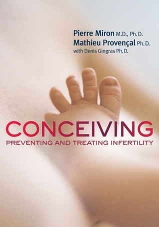 Conceiving: Preventing and Treating Infertility  by  Pierre Miron