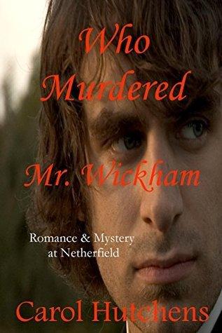 Who Murdered Mr. Wickham  by  Carol Hutchens