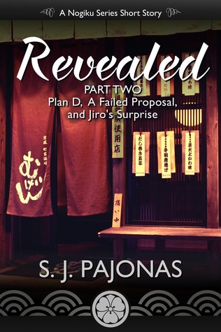 Revealed Part Two: Plan D, A Failed Proposal, and Jiro's Surprise (The Nogiku Series #0.2) S.J. Pajonas