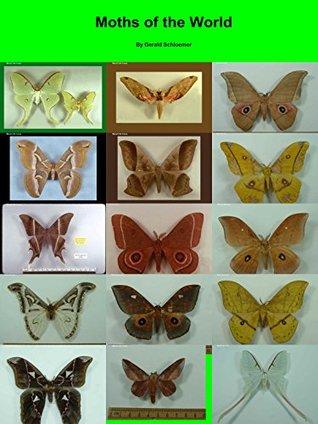 Moths of the World  by  Gerald Schloemer