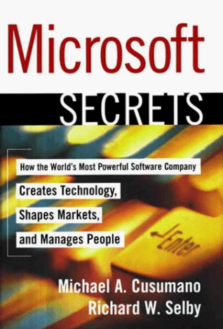 Microsoft Secrets: How The Worlds Most Powerful Software Company Creates Technology, Shapes Markets, And Manages People Michael A. Cusumano