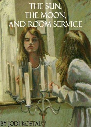 The Sun, The Moon, and Room Service Jodi Kostal