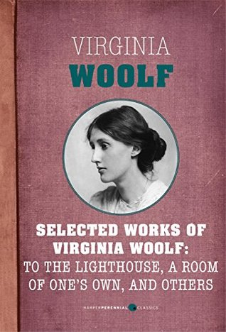 Selected Works of Virginia Woolf: To the Lighthouse, A Room of Ones Own, and Ot: Mrs. Dalloway, To the Lighthouse, A Room of Ones Own, The Waves, and Orlando  by  HarperPerennial Classics
