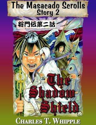 The Shadow Shield (Masacado Scrolls #2) Charles T. Whipple