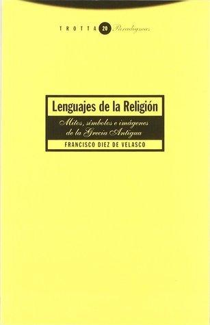 Lenguajes de la religión. Mitos, símbolos e imágenes de la Grecia Antigua  by  Francisco Díez de Velasco