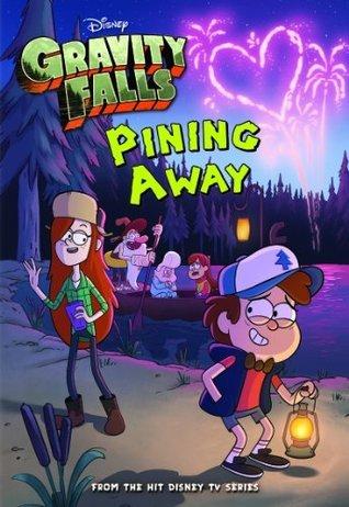 Gravity Falls: Pining Away (Gravity Falls Chapter Book)  by  Walt Disney Company
