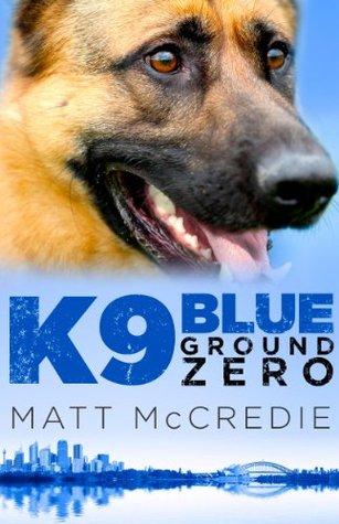 K9 Blue: Ground Zero  by  Matt McCredie