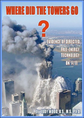 Where Did the Towers Go?: Evidence of Directed Free-Energy Technology on 9/11 Judy D. Wood