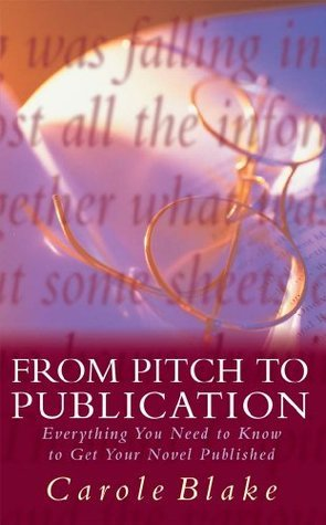 From Pitch to Publication: Everything You Need to Know to Get Your Novel Published  by  Carole Blake