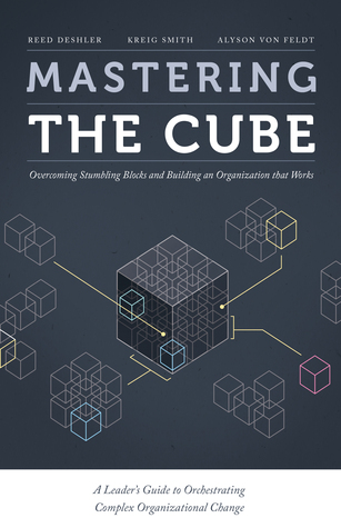 Mastering the Cube: Overcoming Stumbling Blocks and Building an Organization that Works  by  Reed Deshler