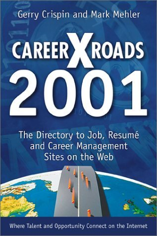 Careerxroads 2001: The Directory To Job, Resume And Career Management Sites On The Web (Careerxroads, 6th Ed) Gerry Crispin