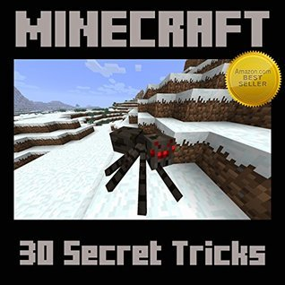 Minecraft: 30 Secret Minecraft Tricks Your Friends Wont Know  by  Jason Scotts