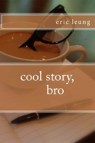 Cool Story, Bro  by  Eric Leung