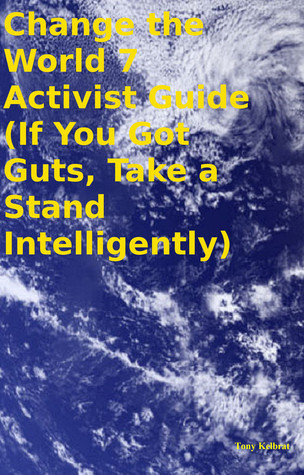 Change the World 7 Activist Guide Tony Kelbrat