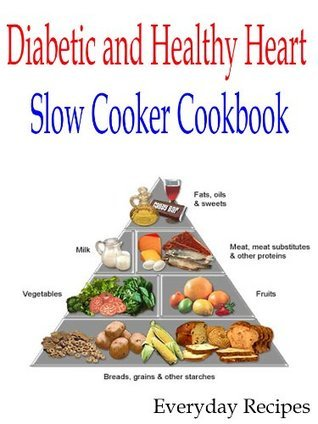 Diabetic and Healthy Heart Slow Cooker Cookbook Everyday Recipes