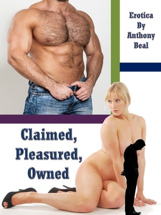 Claimed, Pleasured, Owned  by  Anthony Beal