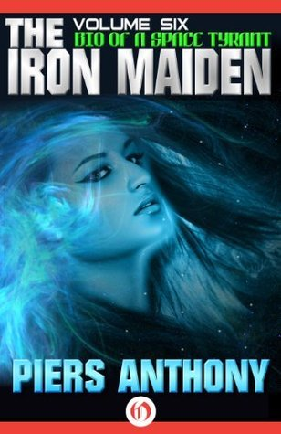 The Iron Maiden (Bio of a Space Tyrant Book 6) Piers Anthony
