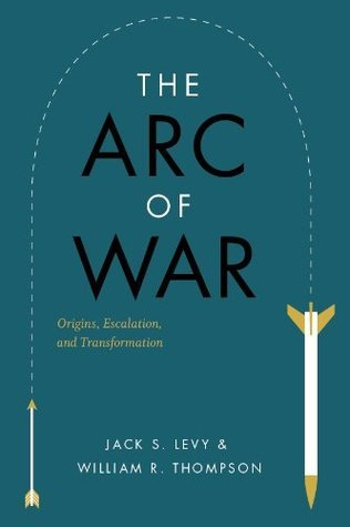 The Arc of War: Origins, Escalation, and Transformation  by  Jack S. Levy