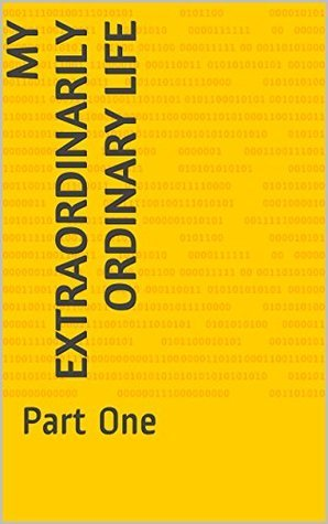 My Extraordinarily Ordinary Life: Part One  by  Molly Weeks