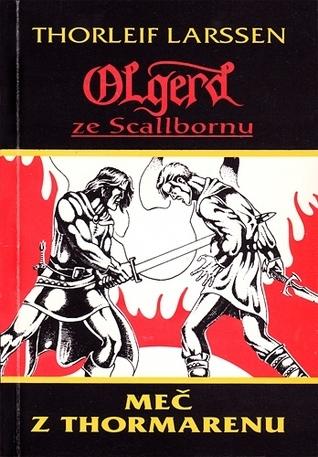 Olgerd ze Scallbornu: Meč z Thormarenu  by  Thorleif Larssen
