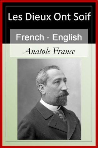 Les Dieux ont Soif - The Gods Are Thirsty Vol 2 (of 2) [French & English Bilingual Edition] - Paragraph Paragraph Translation by Anatole France