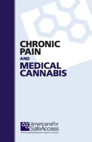 Chronic Pain and Medical Cannabis  by  Americans for Safe Access