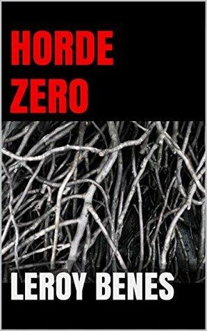 Horde Zero (The Horde Zero Series Book 1) Leroy Benes