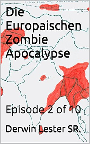 Die Europaischen Zombie Apocalypse: Episode 2 of 10 Derwin Lester, Sr.