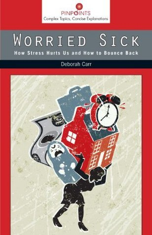 Worried Sick: How Stress Hurts Us and How to Bounce Back  by  Deborah Carr