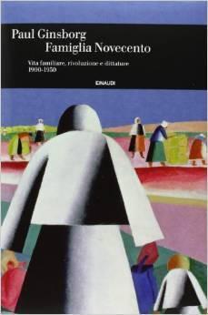 Famiglia Novecento. Vita familiare, rivoluzione e dittature 1900-1950. Paul Ginsborg