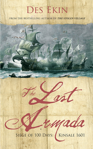 The Last Armada: Siege of 100 Days: Kinsale 1601  by  Des Ekin