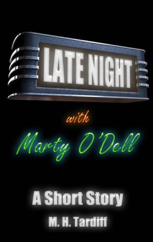 Late Night With Marty ODell  by  M. H. Tardiff