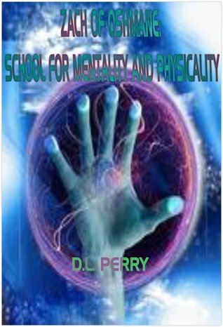 Zach of Oshmane: School for Mentality and Physicality (Zach of Oshmane, #1)  by  D.L. Perry