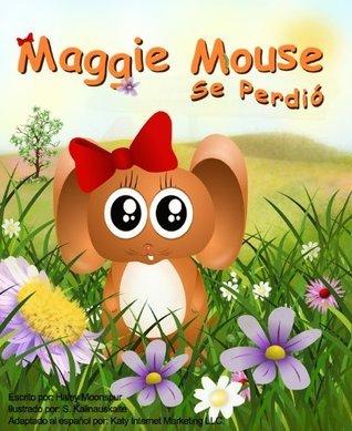 Maggie Mouse Se Perdió (Serie de Libros Para Niños de Maggie Mouse nº 1)  by  Haley Moonspur