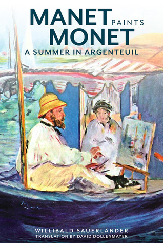 Manet Paints Monet: A Summer in Argenteuil  by  Willibald Sauerlander