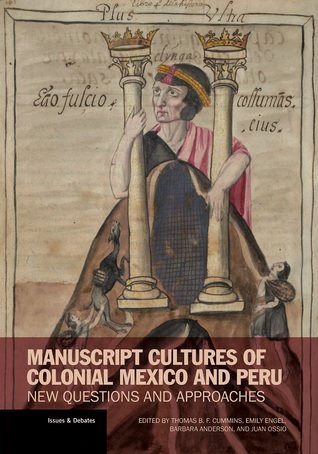 Manuscript Cultures of Colonial Mexico and Peru: New Questions and Approaches  by  Thomas B.F. Cummins