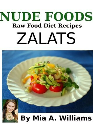 Nude Foods Zalats (Nude Foods Raw Food Diet Recipes Zalats 4)  by  Mia Williams