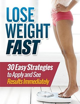 Lose Weight Fast : 30 Easy Strategies to Apply and See Results Immediately  by  Henry Lee