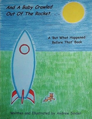 And A Baby Crawled Out Of The Rocket...  by  Andrew Sinder