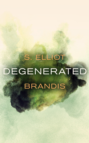 Degenerated (The Tunnel Trilogy, #2)  by  S. Elliot Brandis