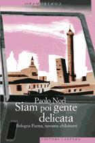 Siam poi gente delicata: Bologna Parma, novanta chilometri Paolo Nori